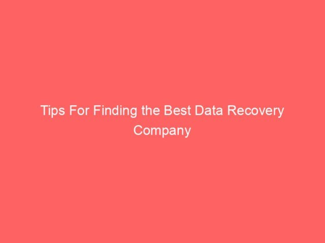 , Tips For Finding the Best Data Recovery Company