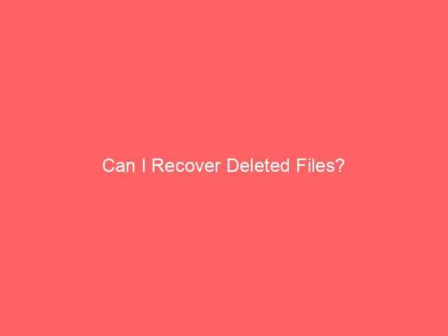, Can I Recover Deleted Files?