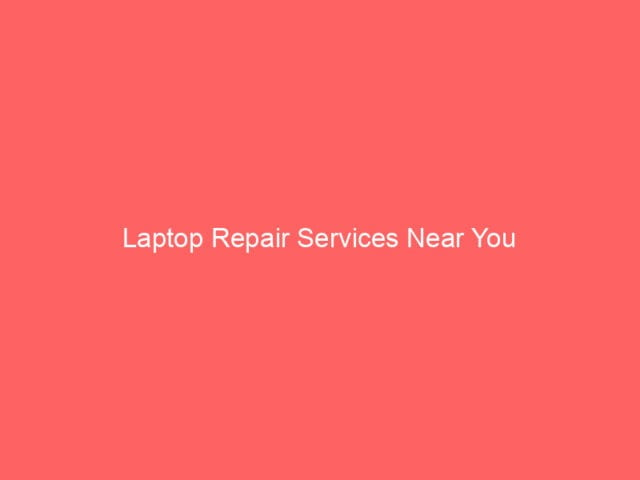 , Laptop Repair Services Near You