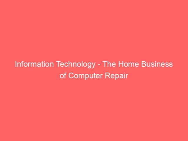, Information Technology – The Home Business of Computer Repair