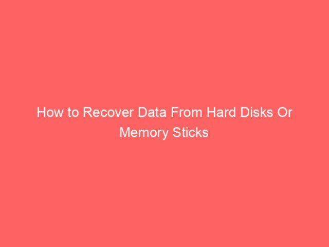 , How to Recover Data From Hard Disks Or Memory Sticks