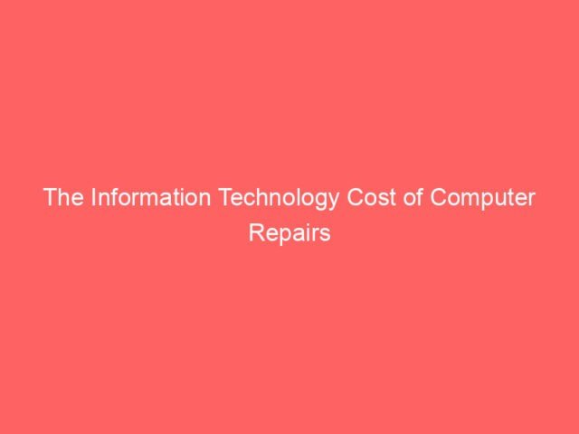, The Information Technology Cost of Computer Repairs