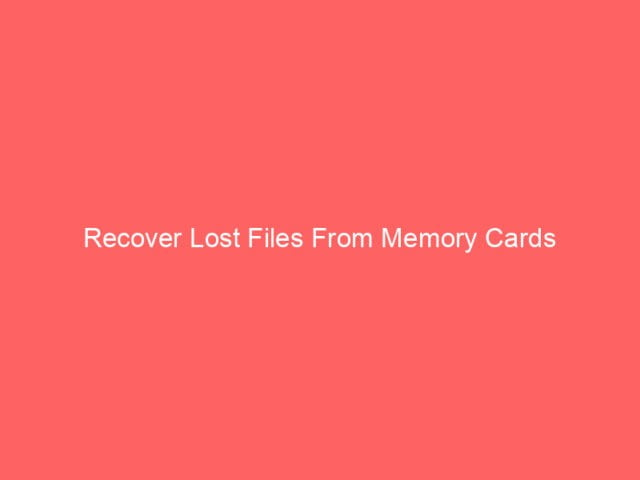 , Recover Lost Files From Memory Cards