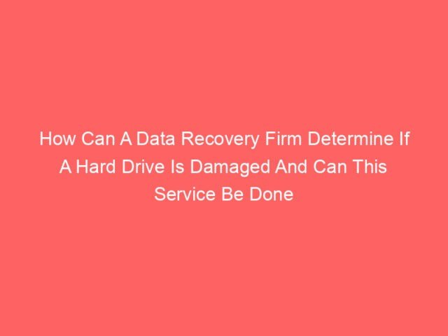 , How Can A Data Recovery Firm Determine If A Hard Drive Is Damaged And Can This Service Be Done Within minutes?