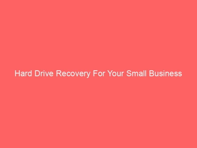 , Hard Drive Recovery For Your Small Business
