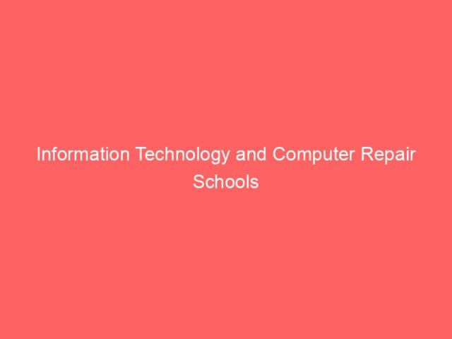 , Information Technology and Computer Repair Schools
