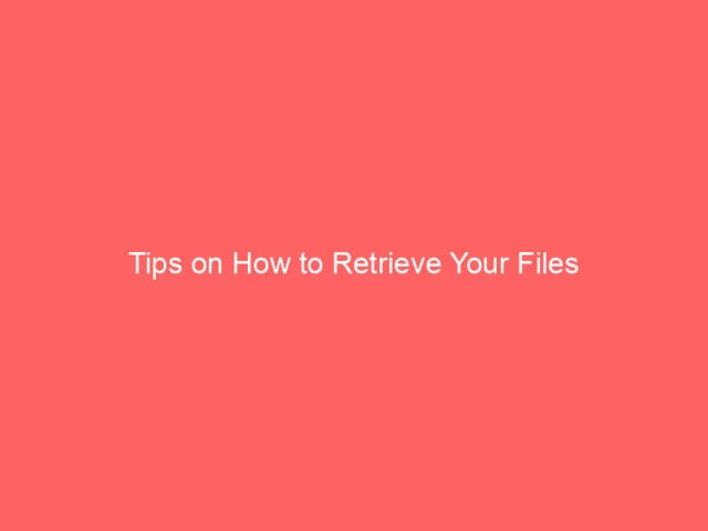 , Tips on How to Retrieve Your Files