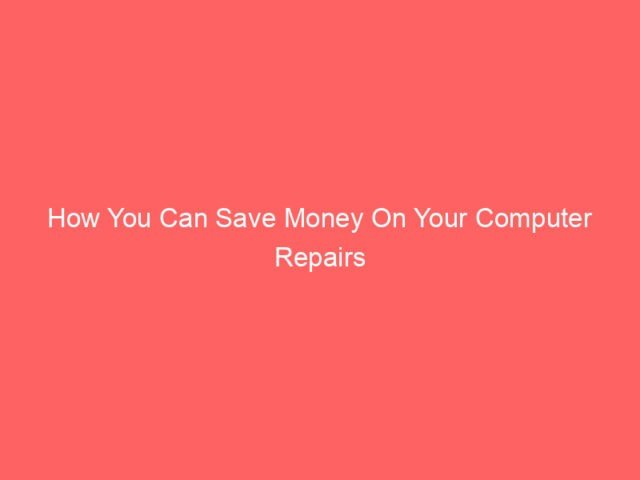 , How You Can Save Money On Your Computer Repairs