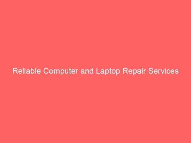 , Reliable Computer and Laptop Repair Services