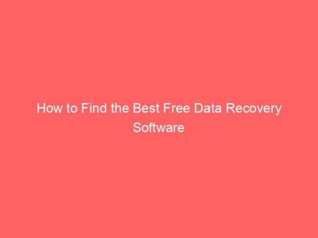 , How to Find the Best Free Data Recovery Software For Your Computer