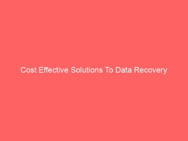 , Cost Effective Solutions To Data Recovery