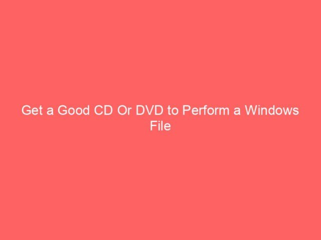 , Get a Good CD Or DVD to Perform a Windows File Recovery