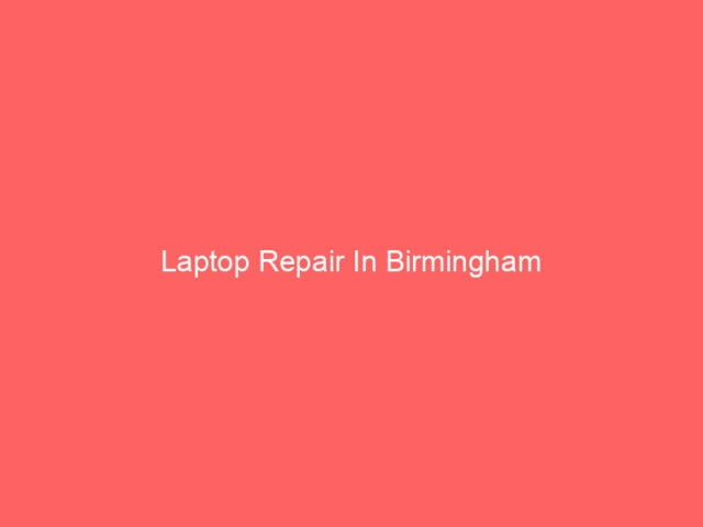 , Laptop Repair In Birmingham