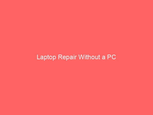 , Laptop Repair Without a PC