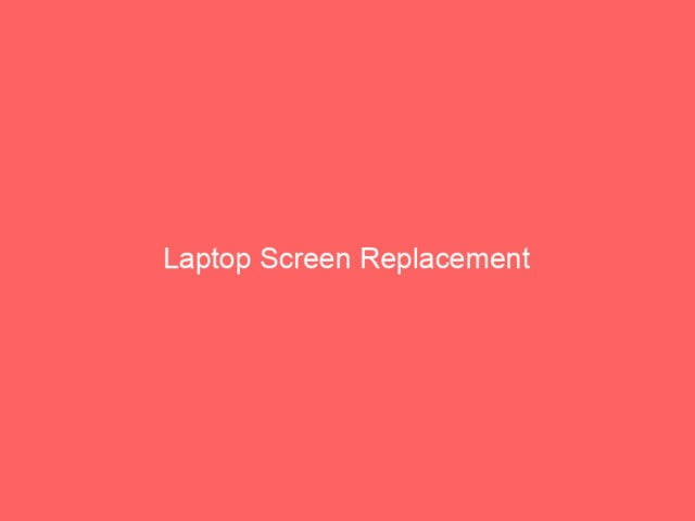 , Laptop Screen Replacement