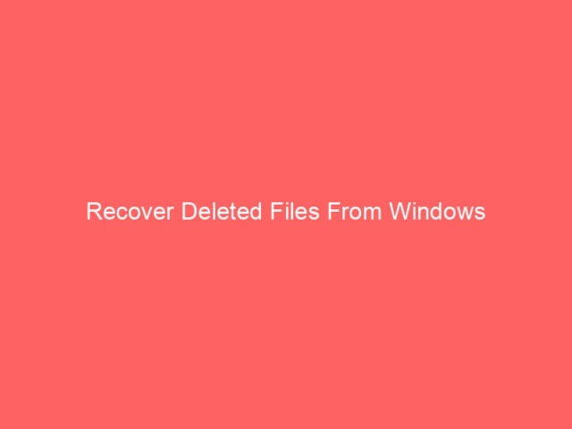 , Recover Deleted Files From Windows