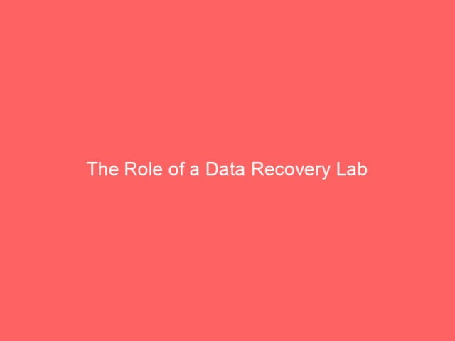 , The Role of a Data Recovery Lab