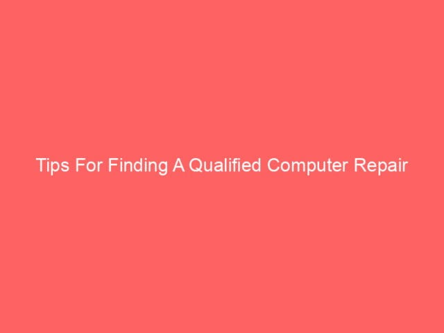 , Tips For Finding A Qualified Computer Repair Technician
