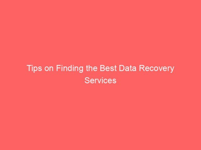 , Tips on Finding the Best Data Recovery Services