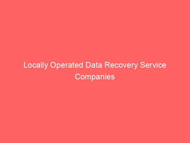 , Locally Operated Data Recovery Service Companies