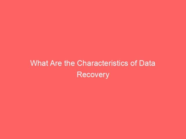, What Are the Characteristics of Data Recovery Services?