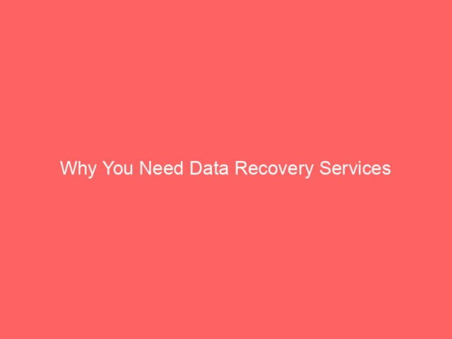 , Why You Need Data Recovery Services