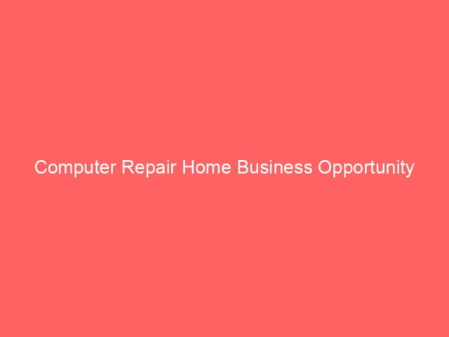 , Computer Repair Home Business Opportunity
