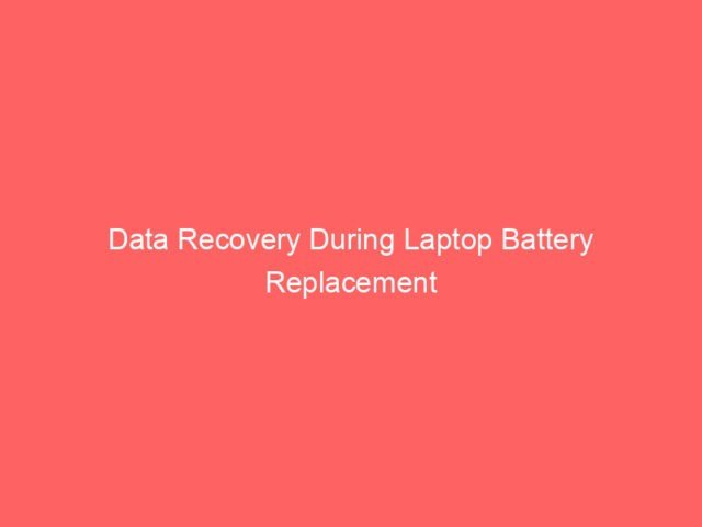 Data Recovery During Laptop Battery Replacement 4