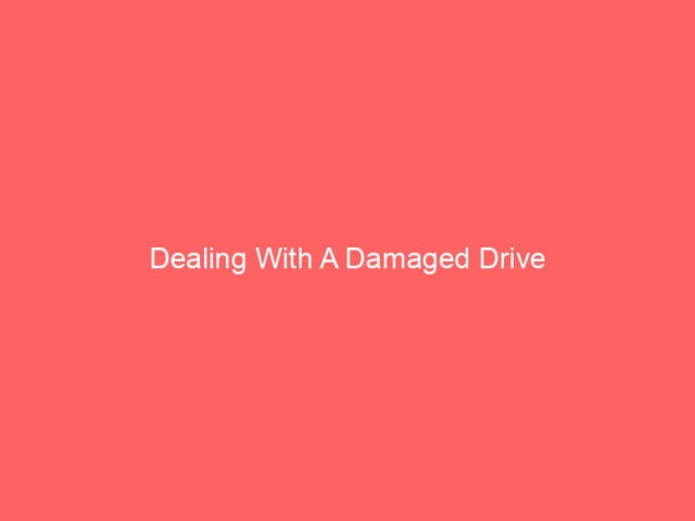 , Dealing With A Damaged Drive