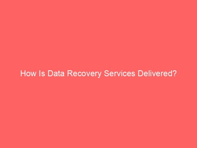 How Is Data Recovery Services Delivered? 4
