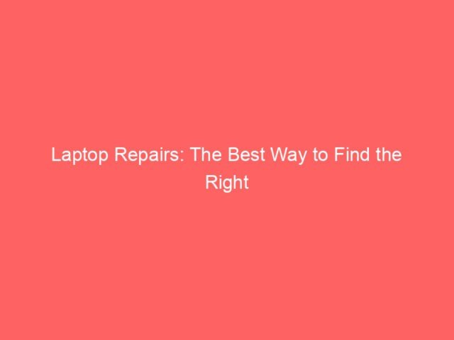 , Laptop Repairs: The Best Way to Find the Right Services