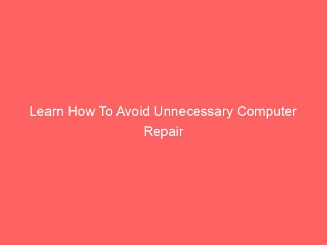 , Learn How To Avoid Unnecessary Computer Repair