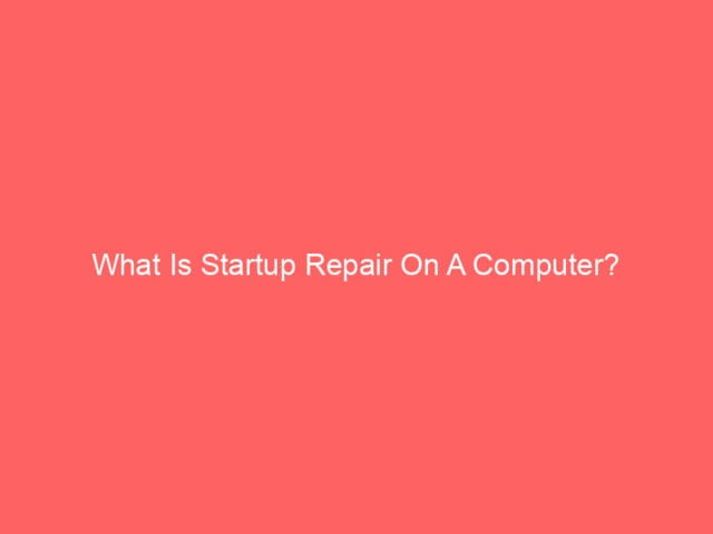 What Is Startup Repair On A Computer? 4