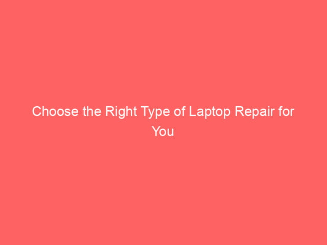 Choose the Right Type of Laptop Repair for You 4