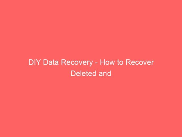 DIY Data Recovery - How to Recover Deleted and Corrupted Files From Your PC 4