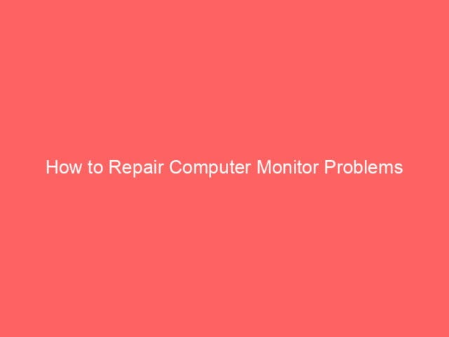 , How to Repair Computer Monitor Problems