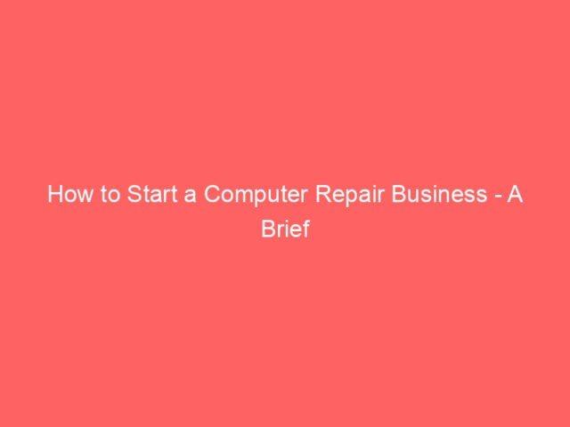 , How to Start a Computer Repair Business – A Brief Guide