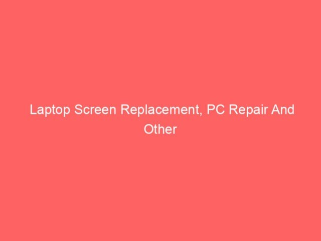Laptop Screen Replacement, PC Repair And Other Computer Issues 4