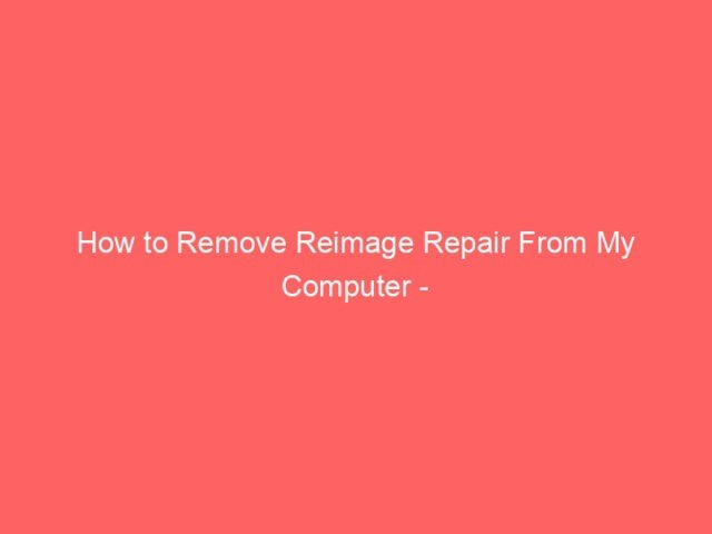 How to Remove Reimage Repair From My Computer - Help! 4