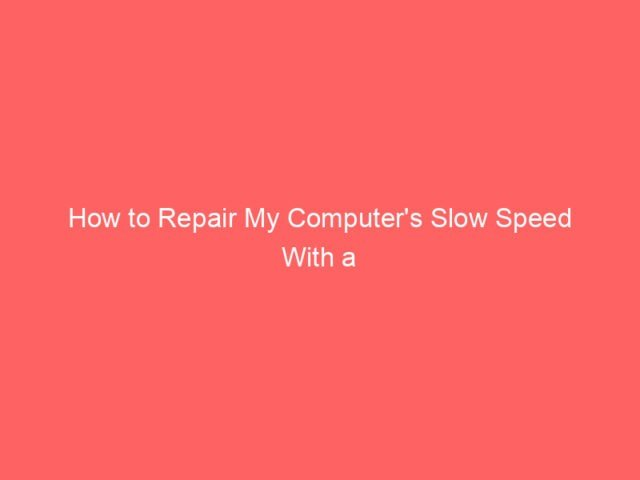 How to Repair My Computer's Slow Speed With a Registry Cleaner 4
