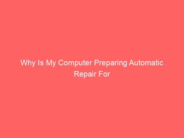 Why Is My Computer Preparing Automatic Repair For Windows? 4