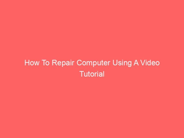 How To Repair Computer Using A Video Tutorial 4